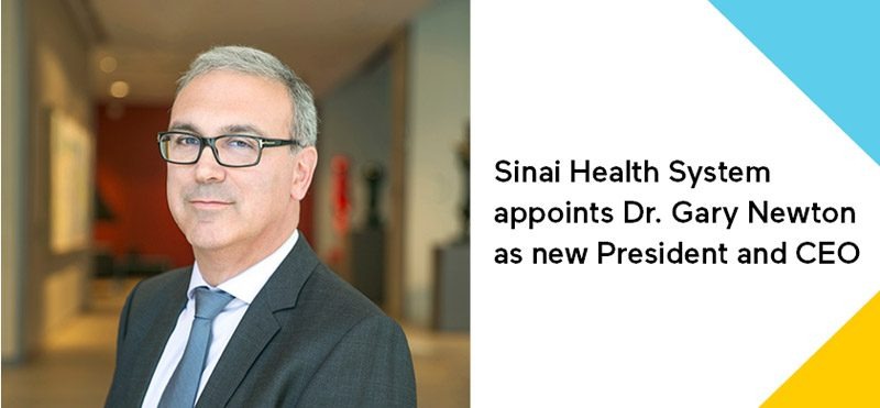 Dr. Gary Newton Appointed President & Chief Executive Officer of Sinai Health System