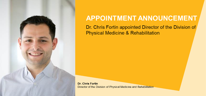 Dr. Chris Fortin appointed Director of the Division of Physical Medicine & Rehabilitation