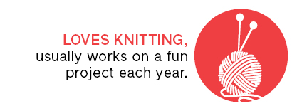 Loves knitting, usually works on a fun project each year.